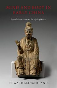 Mind and Body in Early China by Edward Slingerland (2018)