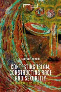 Contesting Islam, Constructing Race and Sexuality: The Inordinate Desire of the West by Sunera Thobani (2020)
