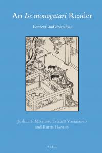 "An ""Ise monogatari"" Reader: Contexts and Receptions co-edited by Joshua S. Mostow, Kurtis Hanlon and Yamamoto Tokurō (2021)"