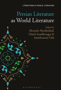 Persian Literature as World Literature by Mostafa Abedinifard co-edited by Mostafa Abedinifard, Omid Azadibougar and Amirhossein Vafa (2021)
